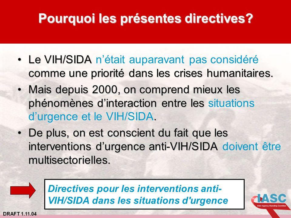 DRAFT 1.11.04 Pourquoi les présentes directives? Le VIH/SIDA comme une priorité dans les crises humanitaires.Le VIH/SIDA nétait auparavant pas considé