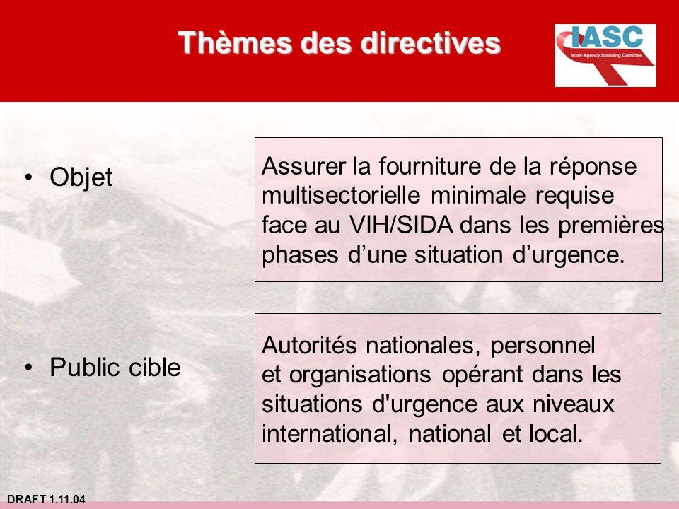 DRAFT 1.11.04 Thèmes des directives Objet Public cible Assurer la fourniture de la réponse multisectorielle minimale requise face au VIH/SIDA dans les
