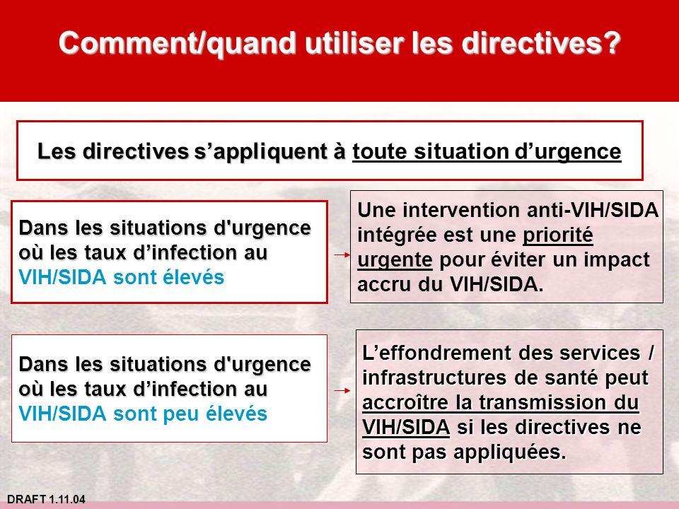 DRAFT 1.11.04 Comment/quand utiliser les directives? Les directives sappliquent à Les directives sappliquent à toute situation durgence Dans les situa