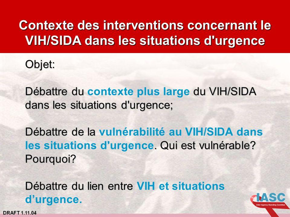 DRAFT 1.11.04 Contexte des interventions concernant le VIH/SIDA dans les situations d'urgence Objet: Débattre du du VIH/SIDA dans les situations d'urg
