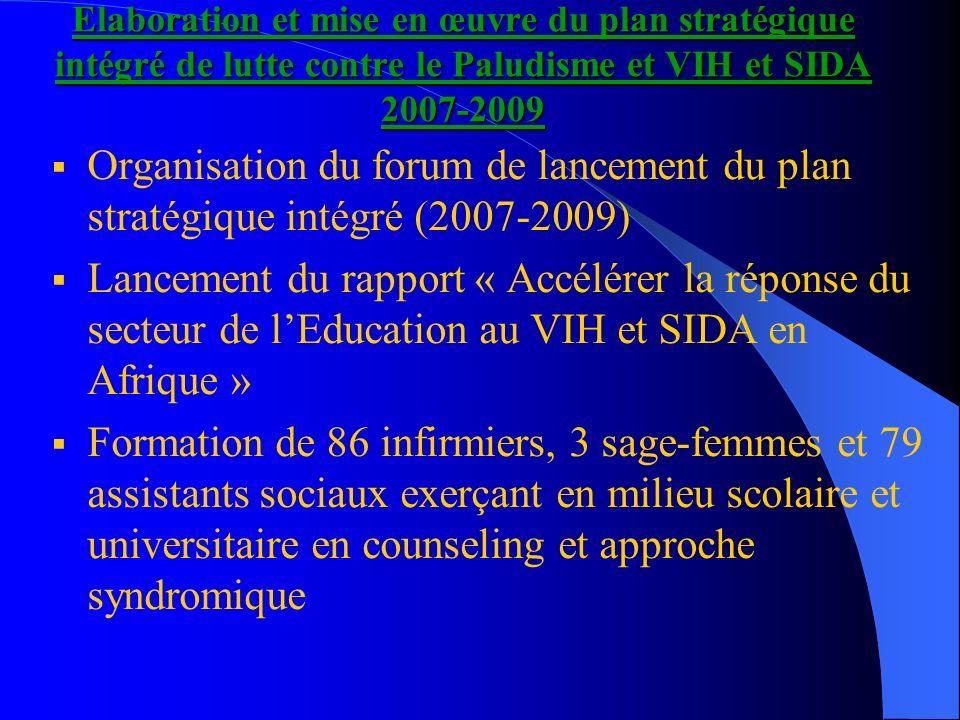 Elaboration et mise en œuvre du plan stratégique intégré de lutte contre le Paludisme et VIH et SIDA 2007-2009 Organisation du forum de lancement du p