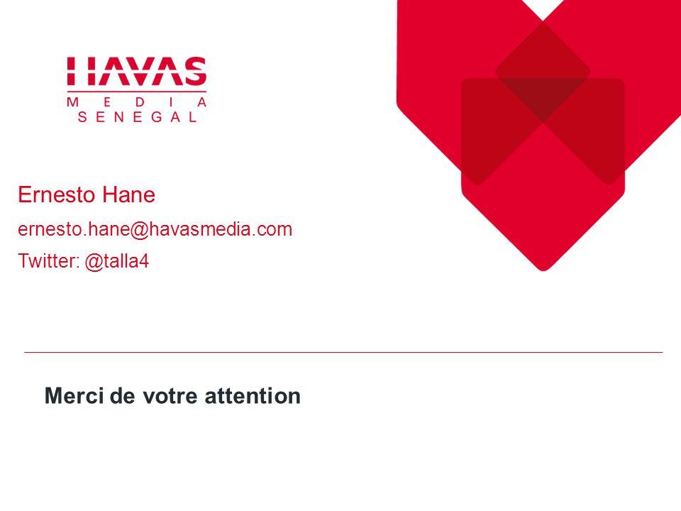 Merci de votre attention Ernesto Hane ernesto.hane@havasmedia.com Twitter: @talla4