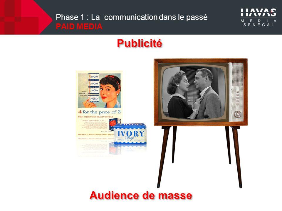3 Phase 1 : La communication dans le passé PAID MEDIA Audience de masse Publicité
