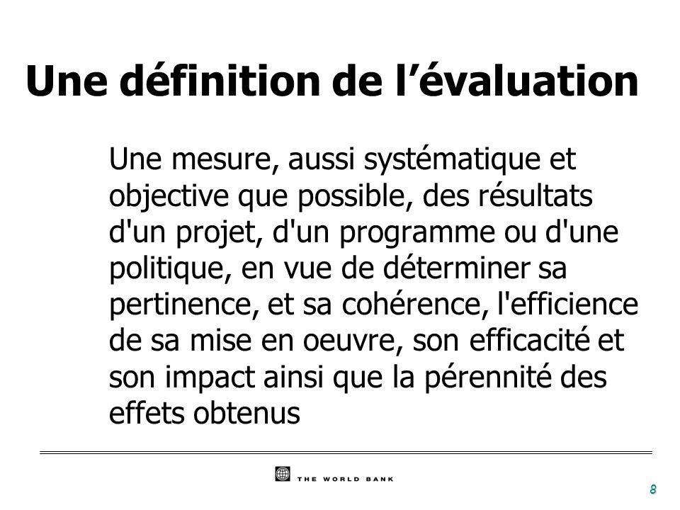 8 Une définition de lévaluation Une mesure, aussi systématique et objective que possible, des résultats d'un projet, d'un programme ou d'une politique