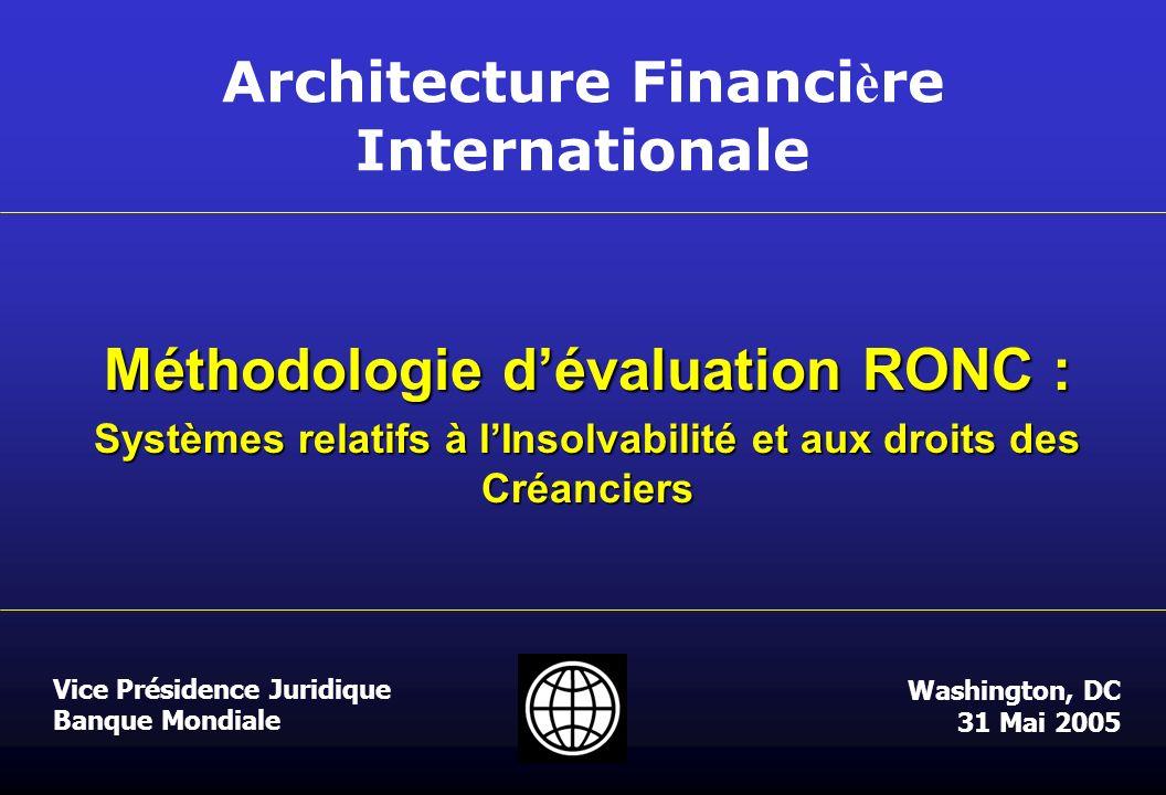 Vice Présidence Juridique Banque Mondiale Architecture Financi è re Internationale Méthodologie dévaluation RONC : Systèmes relatifs à lInsolvabilité