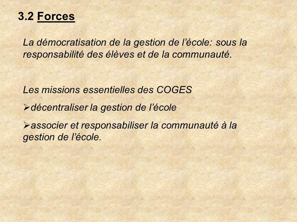 3.2 Forces La démocratisation de la gestion de lécole: sous la responsabilité des élèves et de la communauté. Les missions essentielles des COGES déce