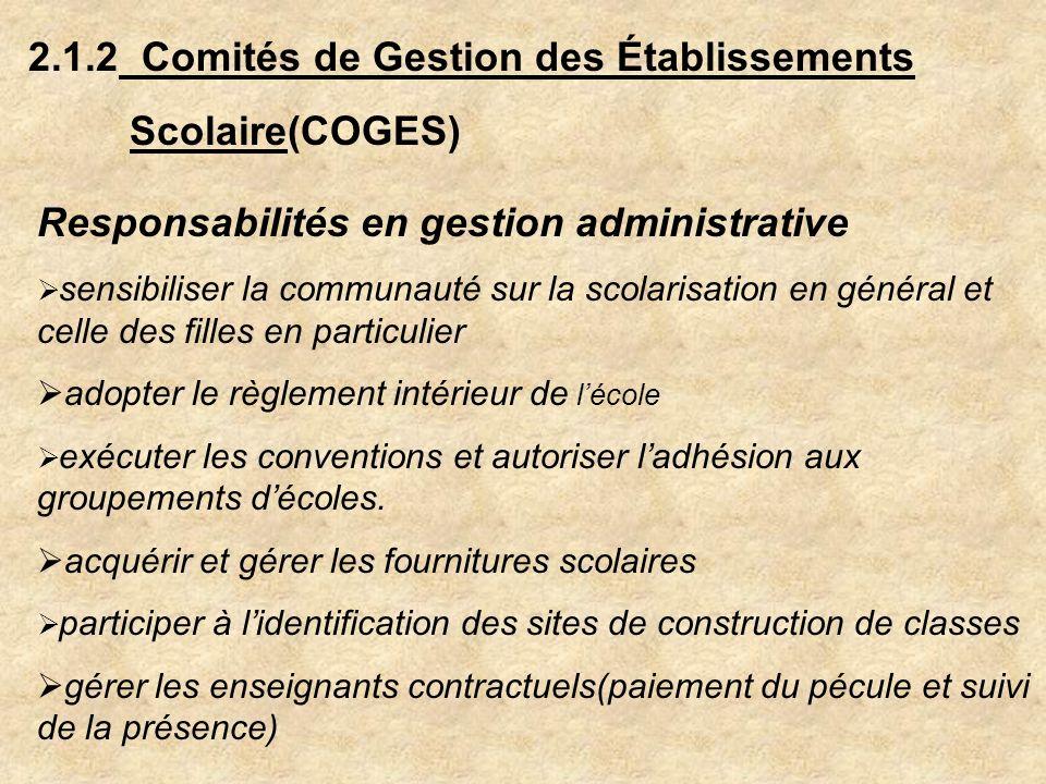 2.1.2 Comités de Gestion des Établissements Scolaire(COGES) Responsabilités en gestion administrative sensibiliser la communauté sur la scolarisation