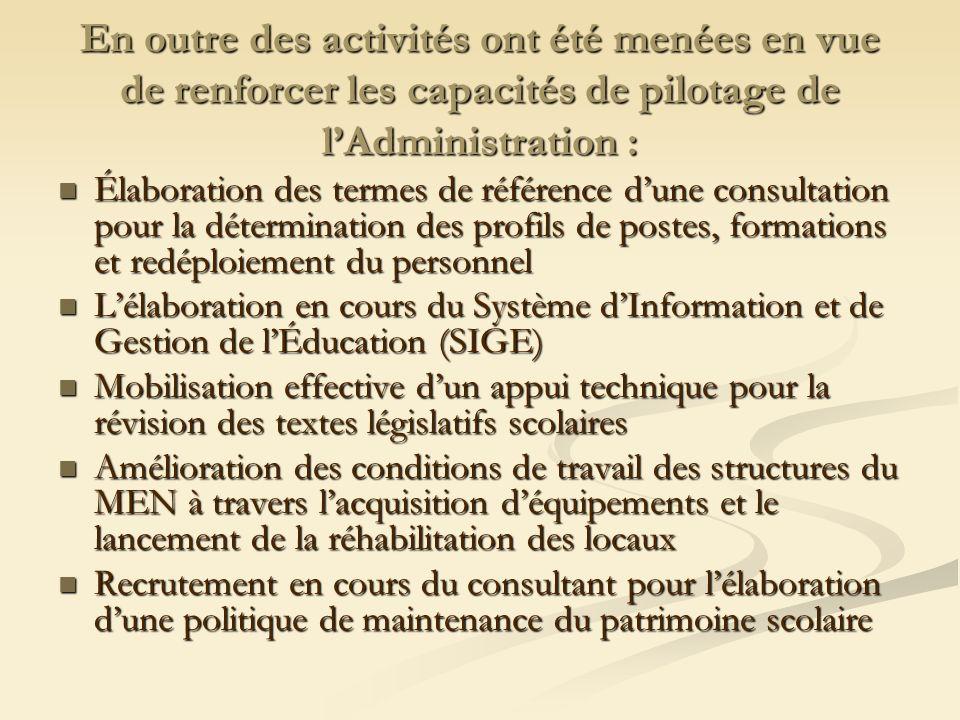 En outre des activités ont été menées en vue de renforcer les capacités de pilotage de lAdministration : Élaboration des termes de référence dune cons