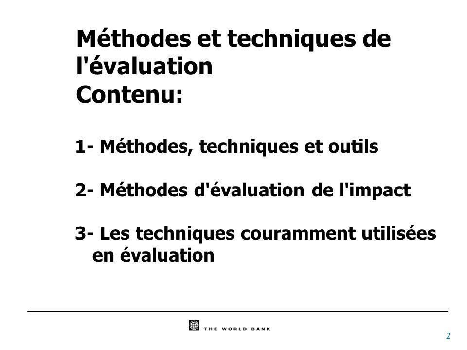 2 Méthodes et techniques de l'évaluation Contenu: 1- Méthodes, techniques et outils 2- Méthodes d'évaluation de l'impact 3- Les techniques couramment