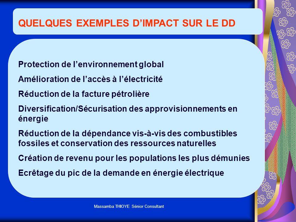 Massamba THIOYE Sénior Consultant QUELQUES EXEMPLES DIMPACT SUR LE DD Protection de lenvironnement global Amélioration de laccès à lélectricité Réduct