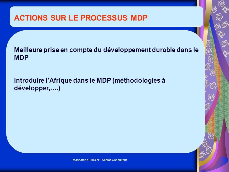 Massamba THIOYE Sénior Consultant ACTIONS SUR LE PROCESSUS MDP Meilleure prise en compte du développement durable dans le MDP Introduire lAfrique dans