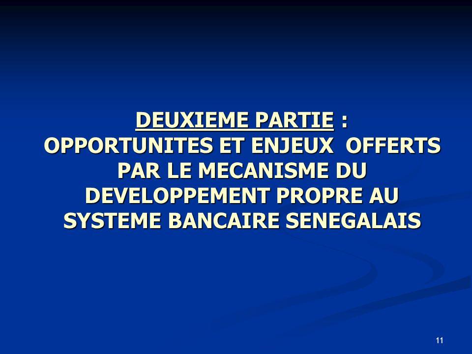 11 DEUXIEME PARTIE : OPPORTUNITES ET ENJEUX OFFERTS PAR LE MECANISME DU DEVELOPPEMENT PROPRE AU SYSTEME BANCAIRE SENEGALAIS