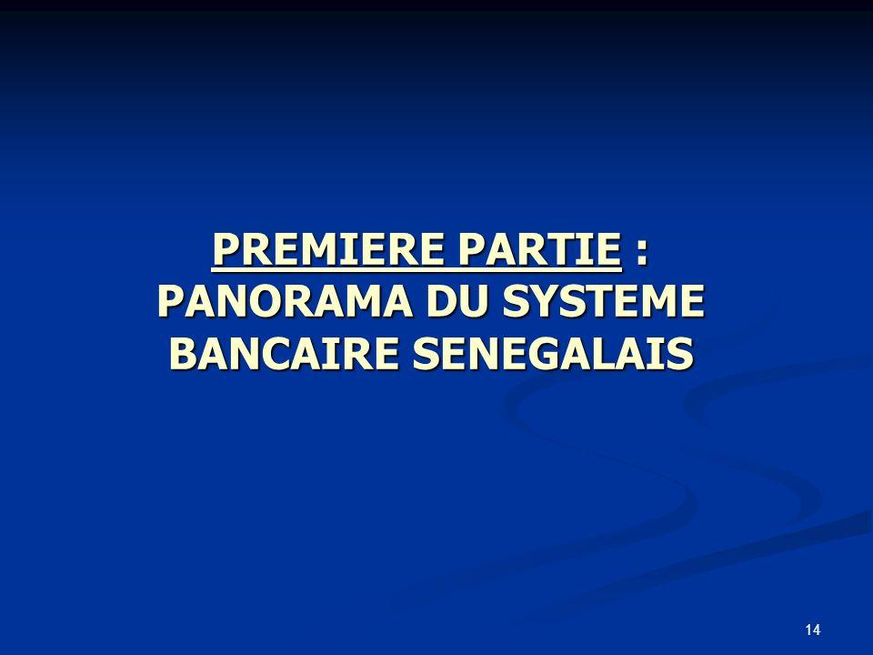 14 PREMIERE PARTIE : PANORAMA DU SYSTEME BANCAIRE SENEGALAIS