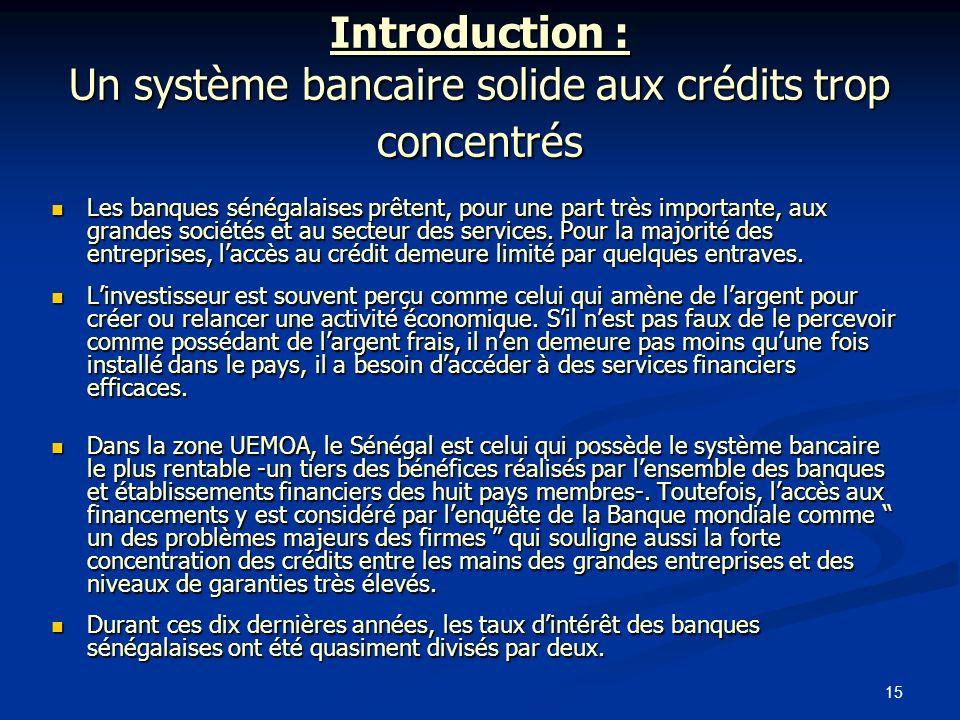 15 Introduction : Un système bancaire solide aux crédits trop concentrés Les banques sénégalaises prêtent, pour une part très importante, aux grandes