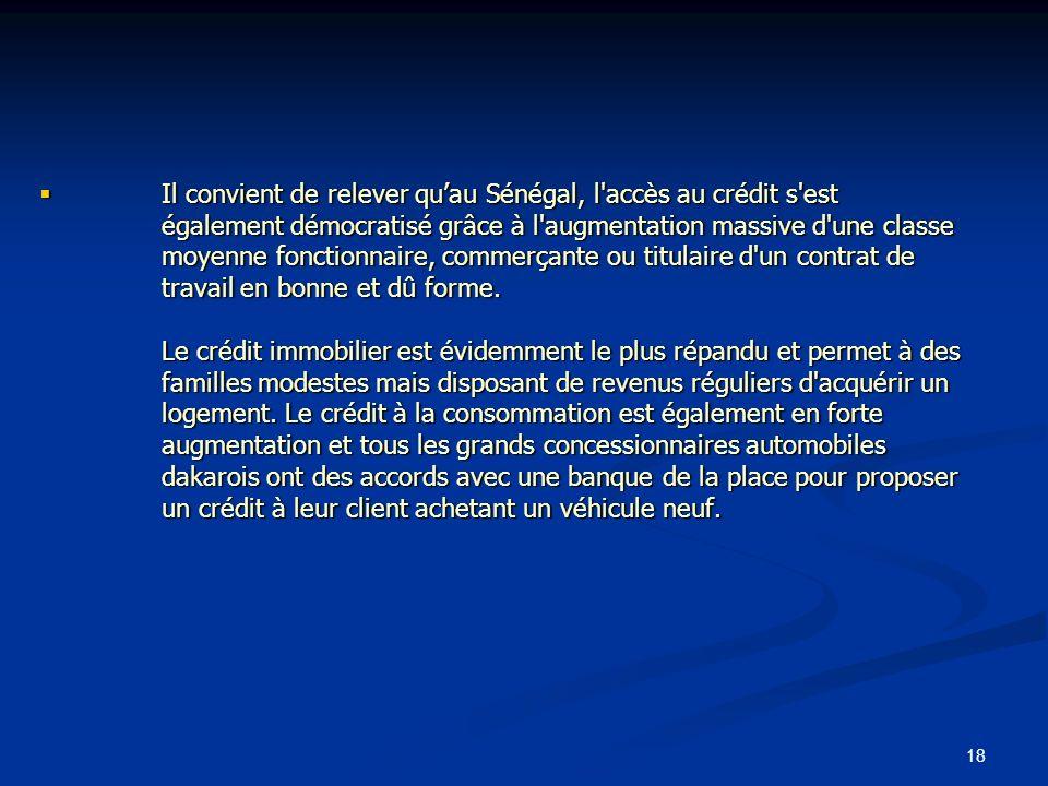 18 Il convient de relever quau Sénégal, l'accès au crédit s'est également démocratisé grâce à l'augmentation massive d'une classe moyenne fonctionnair