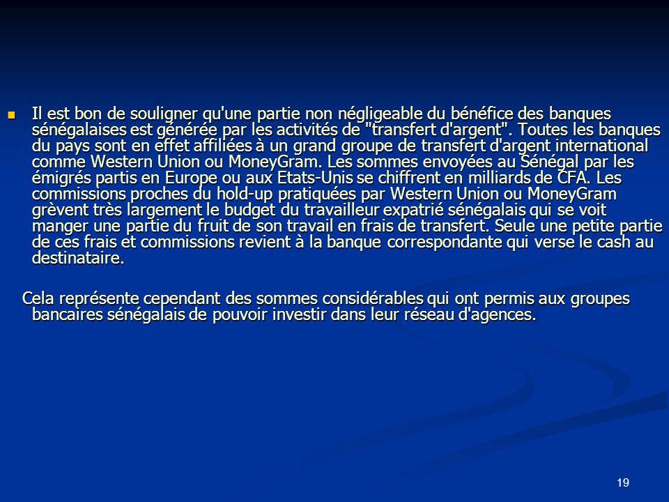 19 Il est bon de souligner qu'une partie non négligeable du bénéfice des banques sénégalaises est générée par les activités de