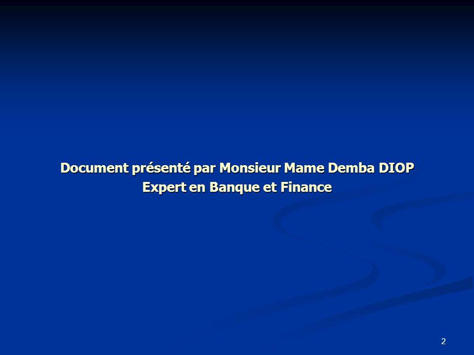 2 Document présenté par Monsieur Mame Demba DIOP Expert en Banque et Finance