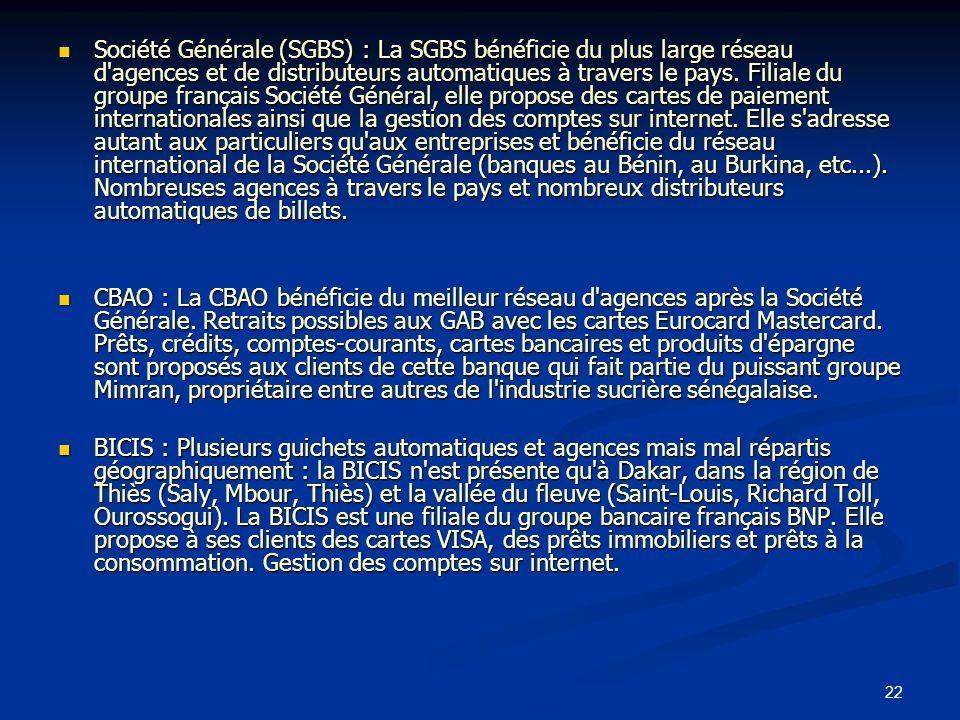 22 Société Générale (SGBS) : La SGBS bénéficie du plus large réseau d'agences et de distributeurs automatiques à travers le pays. Filiale du groupe fr