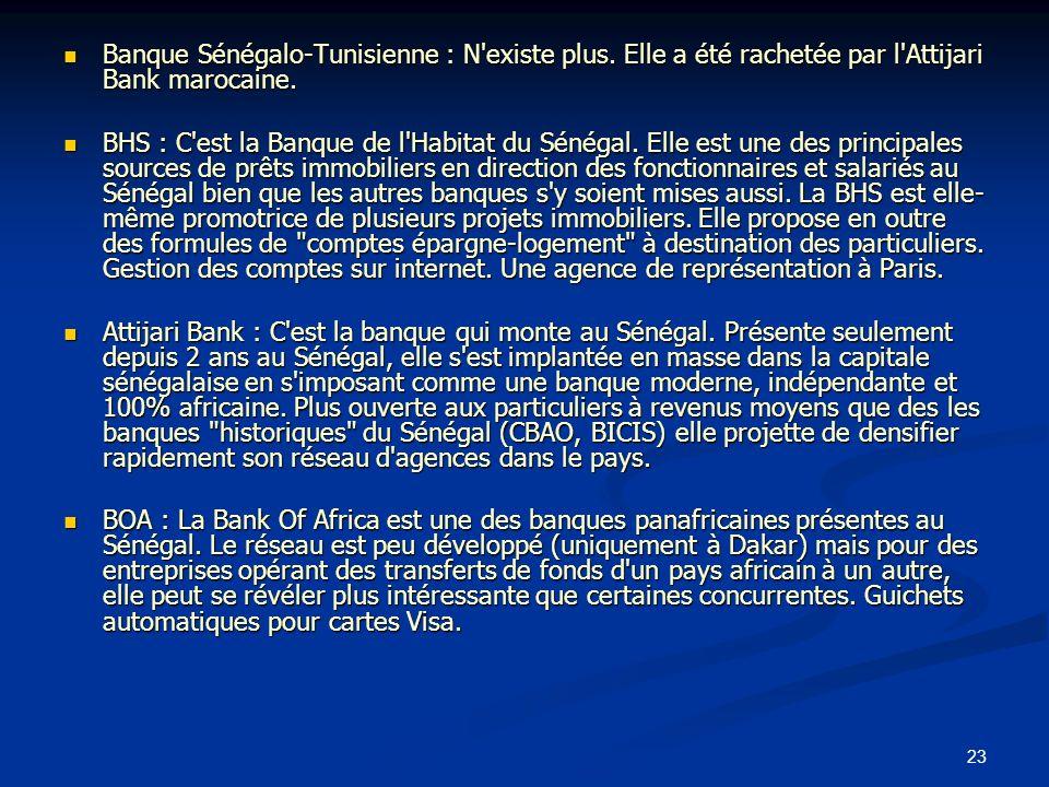 23 Banque Sénégalo-Tunisienne : N'existe plus. Elle a été rachetée par l'Attijari Bank marocaine. Banque Sénégalo-Tunisienne : N'existe plus. Elle a é