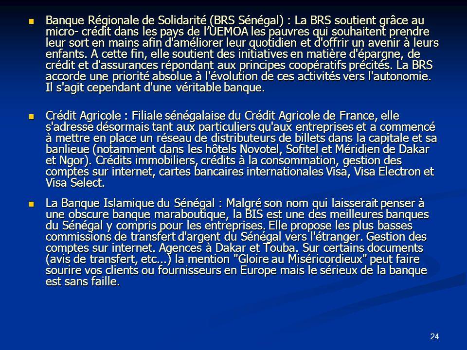24 Banque Régionale de Solidarité (BRS Sénégal) : La BRS soutient grâce au micro- crédit dans les pays de lUEMOA les pauvres qui souhaitent prendre le