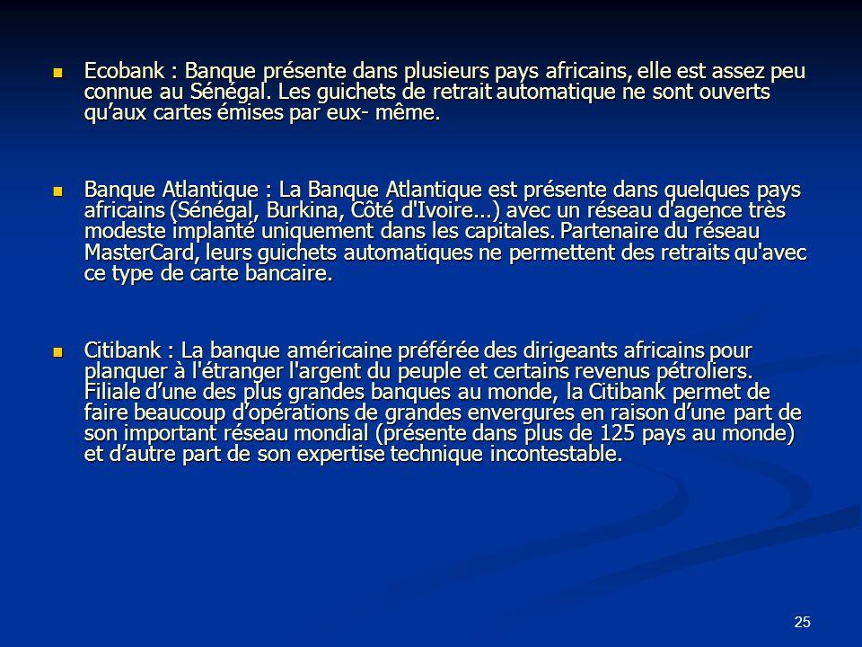25 Ecobank : Banque présente dans plusieurs pays africains, elle est assez peu connue au Sénégal. Les guichets de retrait automatique ne sont ouverts