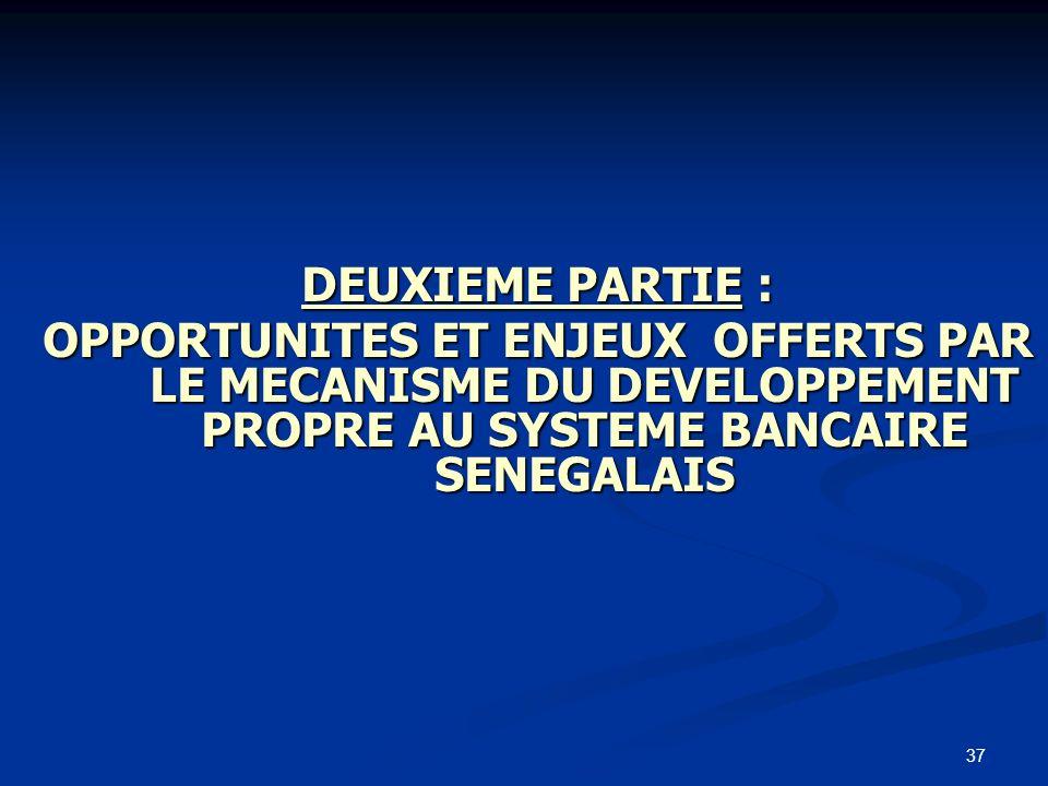 37 DEUXIEME PARTIE : OPPORTUNITES ET ENJEUX OFFERTS PAR LE MECANISME DU DEVELOPPEMENT PROPRE AU SYSTEME BANCAIRE SENEGALAIS