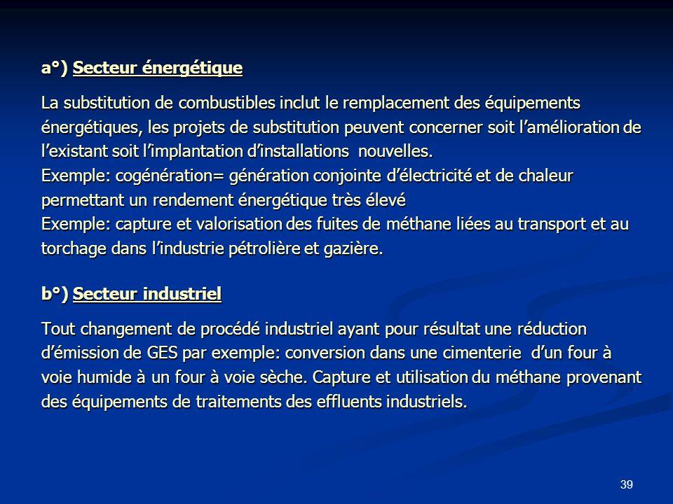39 a°) Secteur énergétique La substitution de combustibles inclut le remplacement des équipements énergétiques, les projets de substitution peuvent co