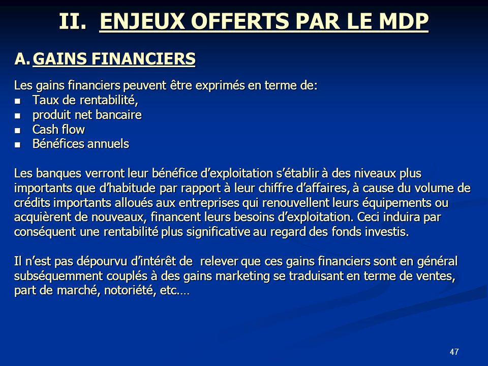 47 II. ENJEUX OFFERTS PAR LE MDP A.GAINS FINANCIERS Les gains financiers peuvent être exprimés en terme de: Taux de rentabilité, Taux de rentabilité,