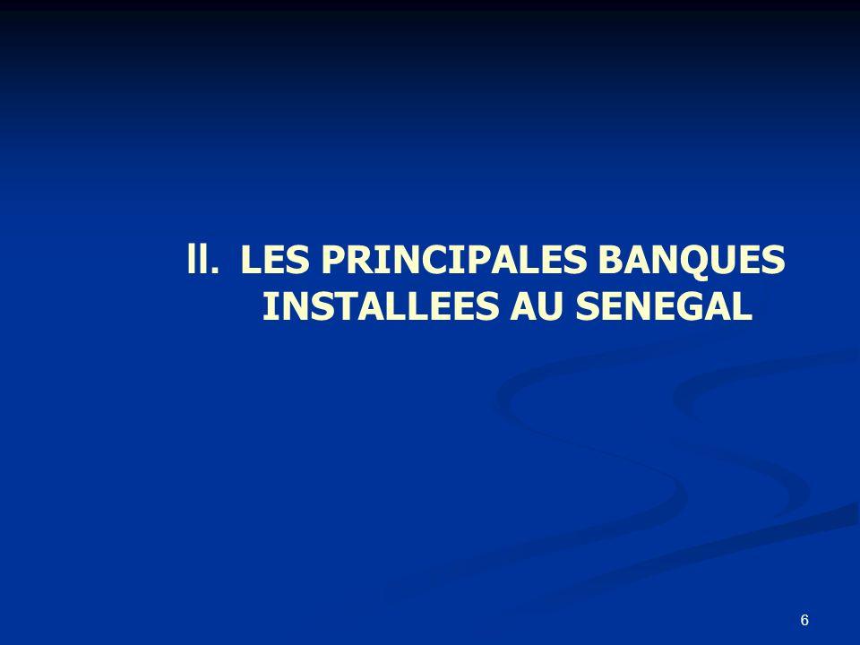 6 II. LES PRINCIPALES BANQUES INSTALLEES AU SENEGAL
