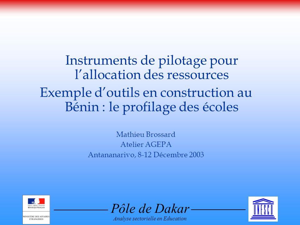 Pôle de Dakar Analyse sectorielle en Education Instruments de pilotage pour lallocation des ressources Exemple doutils en construction au Bénin : le p