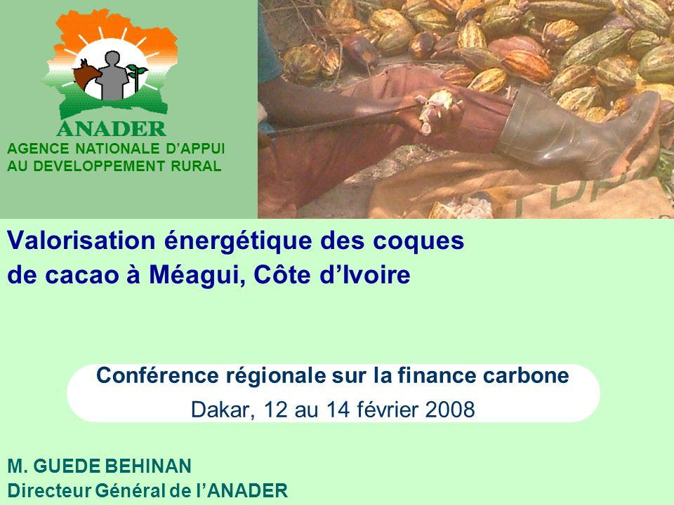AGENCE NATIONALE DAPPUI AU DEVELOPPEMENT RURAL Valorisation énergétique des coques de cacao à Méagui, Côte dIvoire M. GUEDE BEHINAN Directeur Général