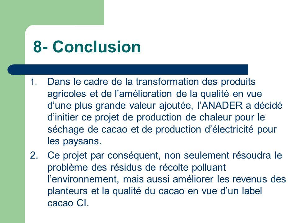 8- Conclusion 1. Dans le cadre de la transformation des produits agricoles et de lamélioration de la qualité en vue dune plus grande valeur ajoutée, l