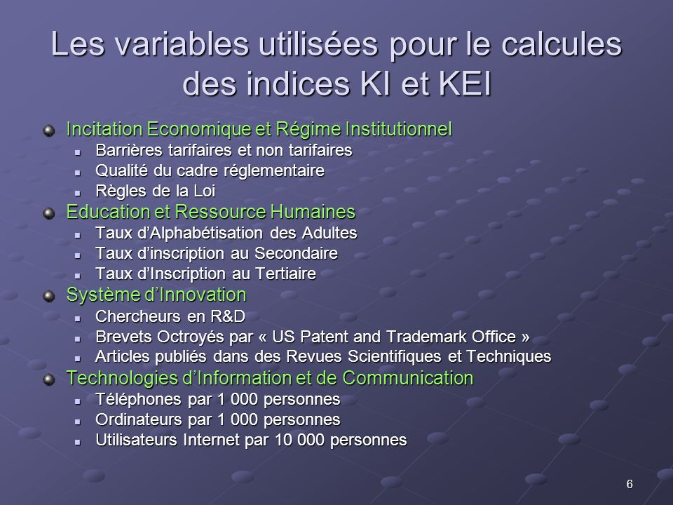 6 Les variables utilisées pour le calcules des indices KI et KEI Incitation Economique et Régime Institutionnel Barrières tarifaires et non tarifaires