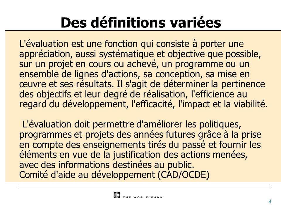 4 L évaluation est une fonction qui consiste à porter une appréciation, aussi systématique et objective que possible, sur un projet en cours ou achevé, un programme ou un ensemble de lignes d actions, sa conception, sa mise en œuvre et ses résultats.