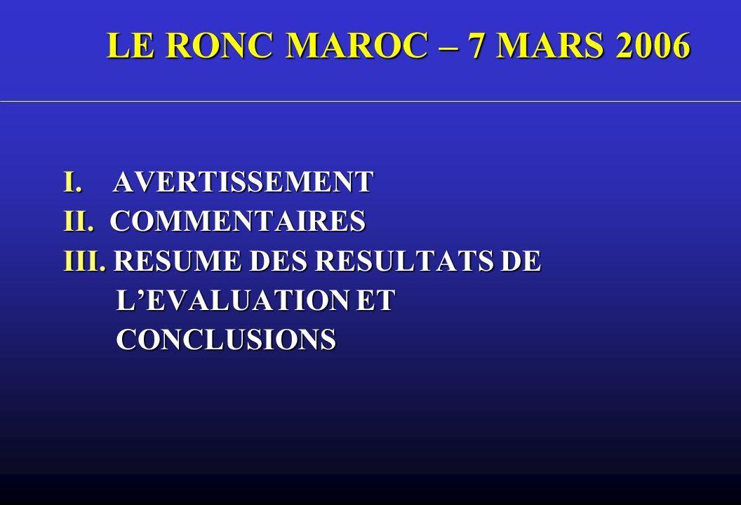 LE RONC MAROC – 7 MARS 2006 I. AVERTISSEMENT II. COMMENTAIRES III. RESUME DES RESULTATS DE LEVALUATION ET LEVALUATION ET CONCLUSIONS CONCLUSIONS