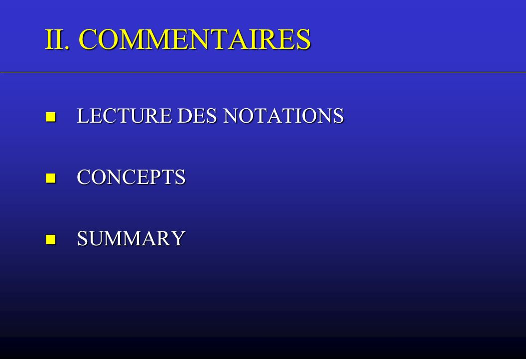 II. COMMENTAIRES LECTURE DES NOTATIONS LECTURE DES NOTATIONS CONCEPTS CONCEPTS SUMMARY SUMMARY