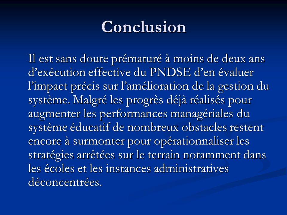 Conclusion Il est sans doute prématuré à moins de deux ans dexécution effective du PNDSE den évaluer limpact précis sur lamélioration de la gestion du système.