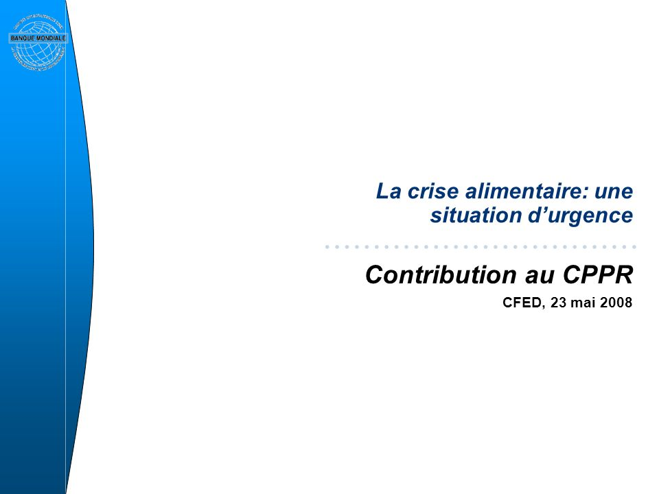 La crise alimentaire: une situation durgence Contribution au CPPR CFED, 23 mai 2008