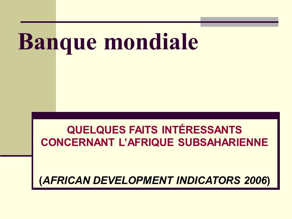 Banque mondiale QUELQUES FAITS INTÉRESSANTS CONCERNANT LAFRIQUE SUBSAHARIENNE (AFRICAN DEVELOPMENT INDICATORS 2006)