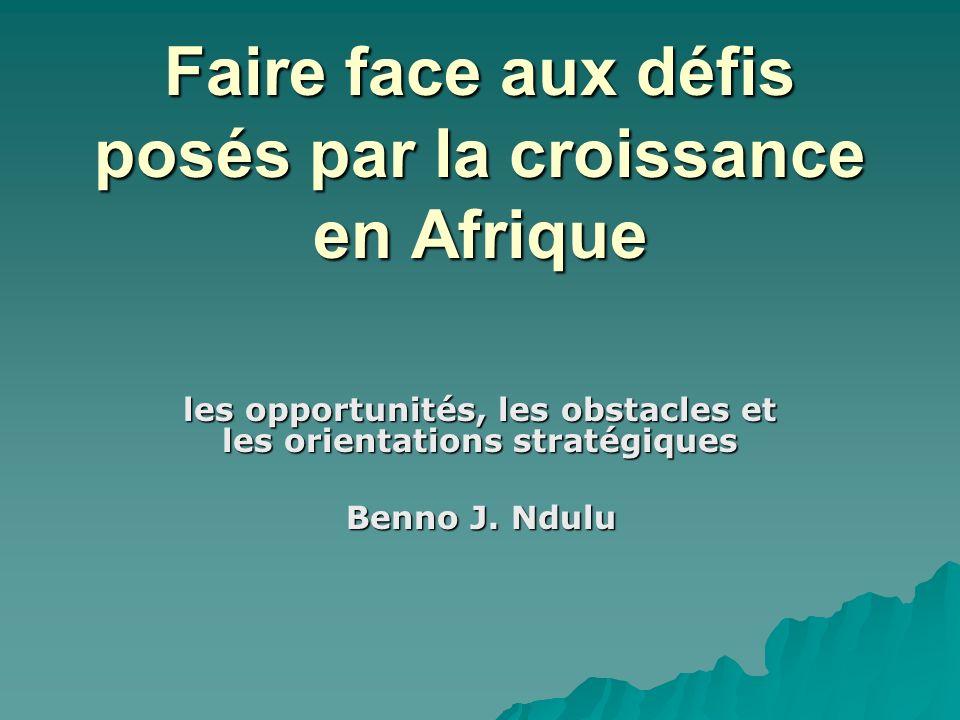 Faire face aux défis posés par la croissance en Afrique les opportunités, les obstacles et les orientations stratégiques Benno J.