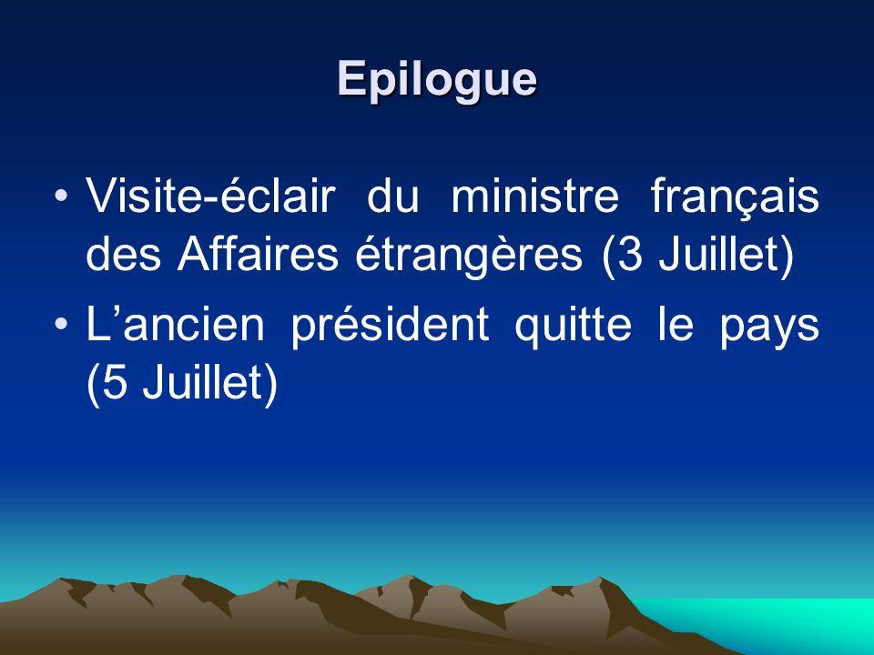Epilogue Visite-éclair du ministre français des Affaires étrangères (3 Juillet) Lancien président quitte le pays (5 Juillet)
