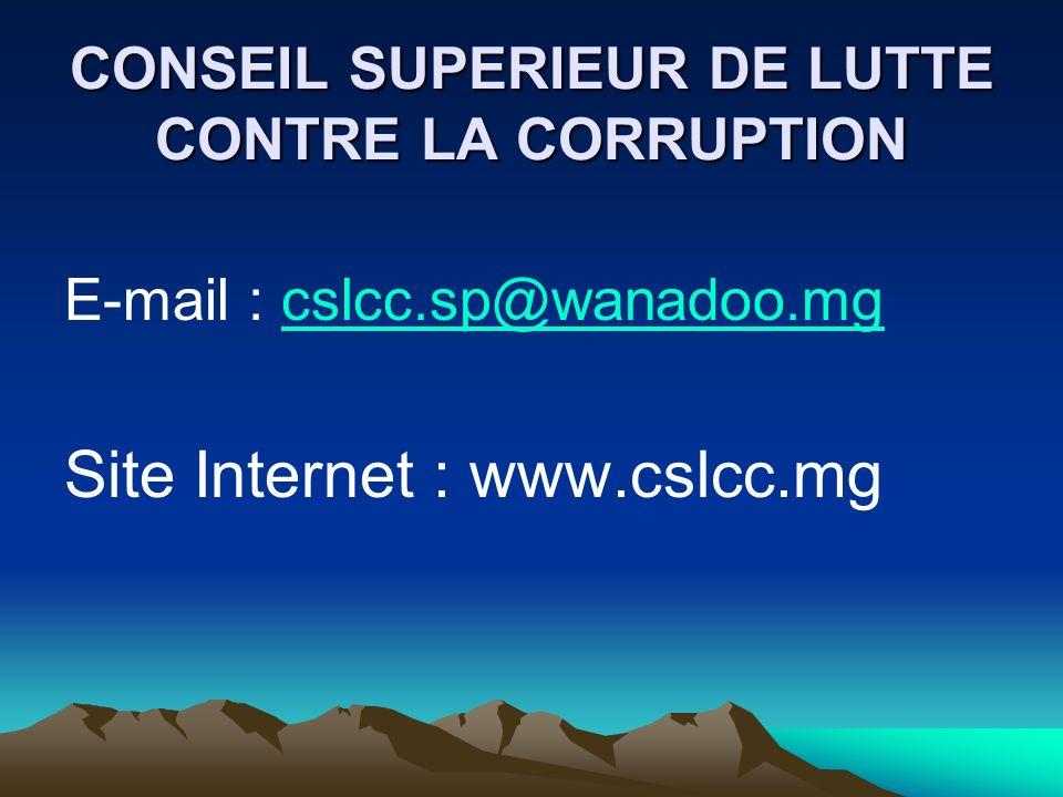 CONSEIL SUPERIEUR DE LUTTE CONTRE LA CORRUPTION E-mail : cslcc.sp@wanadoo.mgcslcc.sp@wanadoo.mg Site Internet : www.cslcc.mg