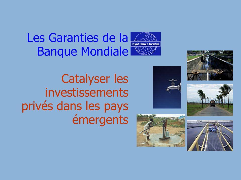 Les Garanties de la Banque Mondiale Catalyser les investissements privés dans les pays émergents