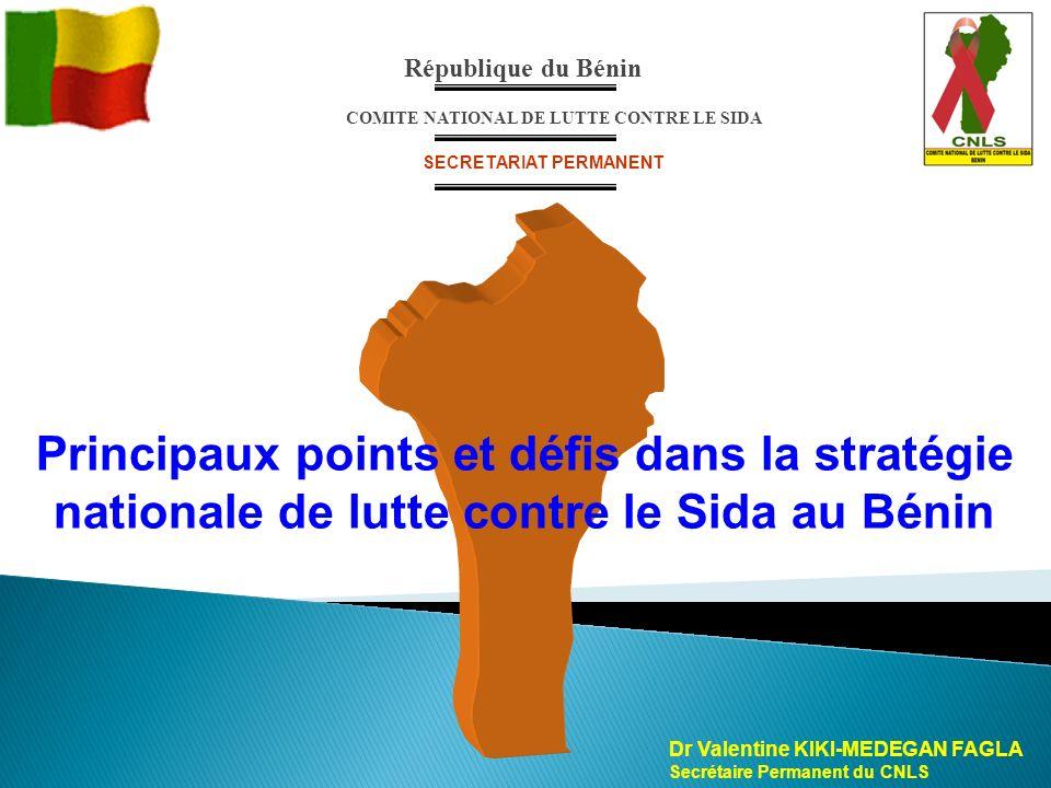Dr Valentine KIKI-MEDEGAN FAGLA Secrétaire Permanent du CNLS République du Bénin COMITE NATIONAL DE LUTTE CONTRE LE SIDA SECRETARIAT PERMANENT Princip