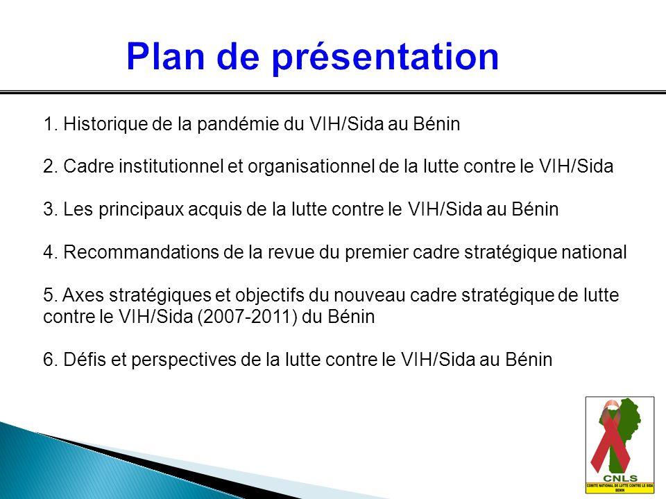 1. Historique de la pandémie du VIH/Sida au Bénin 2. Cadre institutionnel et organisationnel de la lutte contre le VIH/Sida 3. Les principaux acquis d