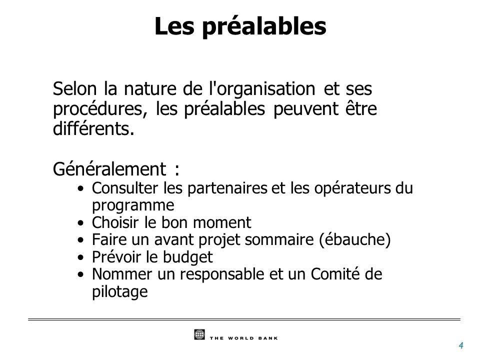 4 Les préalables Selon la nature de l'organisation et ses procédures, les préalables peuvent être différents. Généralement : Consulter les partenaires