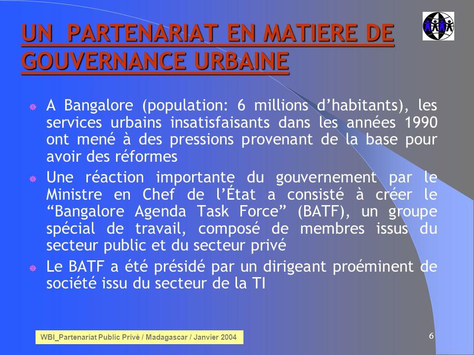 WBI_Partenariat Public Privé / Madagascar / Janvier 2004 7 UN PARTENARIAT EN MATIERE DE GOUVERNANCE URBAINE Il a adopté une approche non conventionnelle dans son fonctionnement.