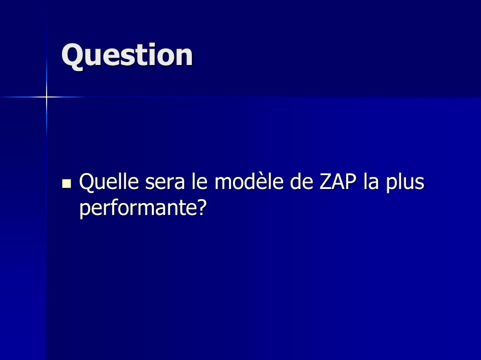 Question Quelle sera le modèle de ZAP la plus performante.