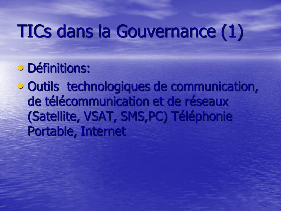 TICs dans la Gouvernance (2) TICs dans la Gouvernance (2) Usage: Usage: Administration publique, Agriculture Santé,Environnement, éducation, Télécommunications, Médias etc… Administration publique, Agriculture Santé,Environnement, éducation, Télécommunications, Médias etc…