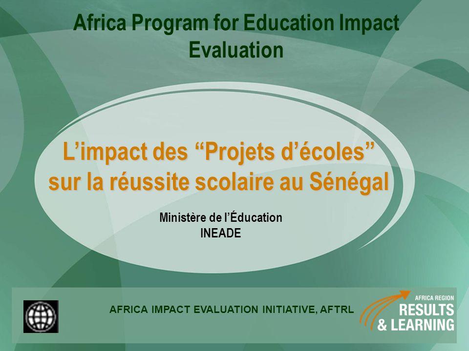 Limpact des Projets décoles sur la réussite scolaire au Sénégal Ministère de lÉducation INEADE AFRICA IMPACT EVALUATION INITIATIVE, AFTRL Africa Progr